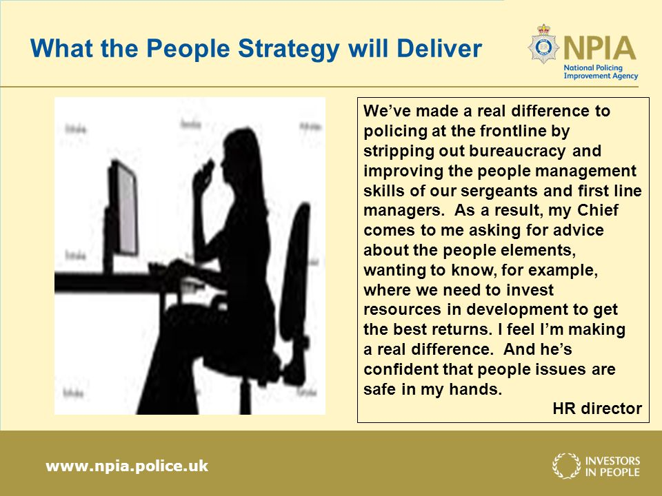 www.npia.police.uk What the People Strategy will Deliver Weve made a real difference to policing at the frontline by stripping out bureaucracy and imp