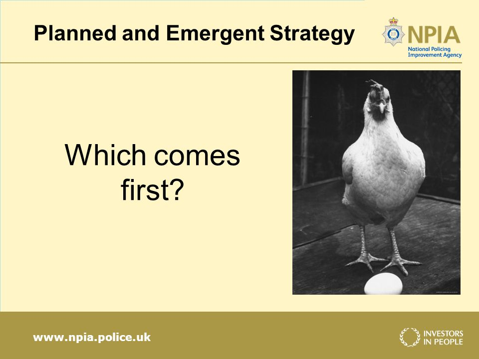 www.npia.police.uk Which comes first? Planned and Emergent Strategy