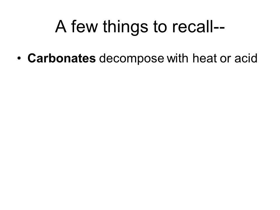 A few things to recall-- Carbonates decompose with heat or acid