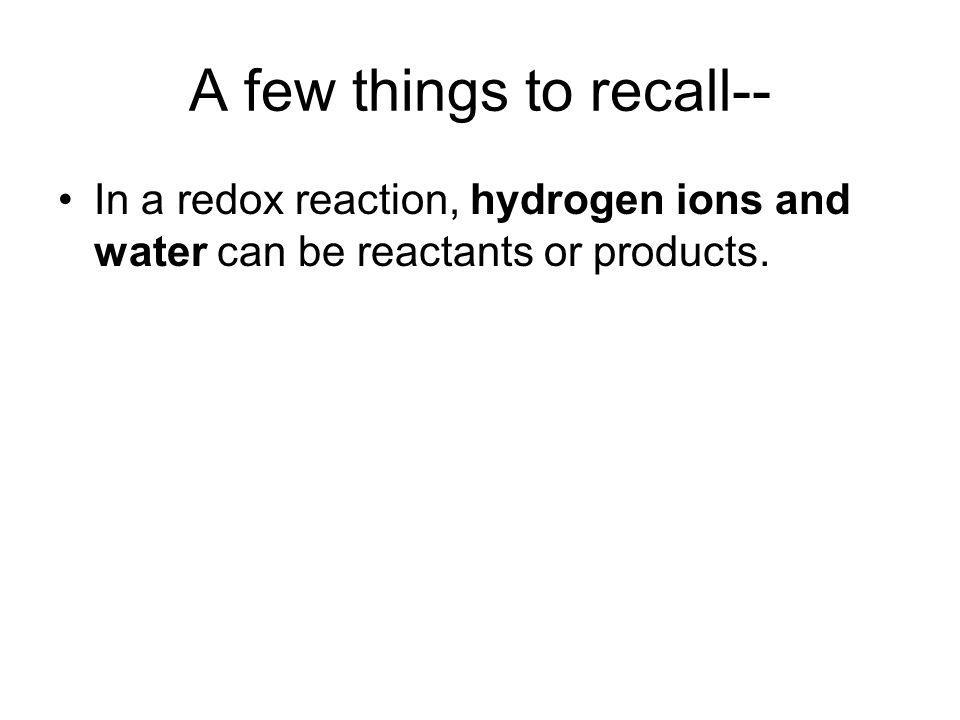 A few things to recall-- In a redox reaction, hydrogen ions and water can be reactants or products.