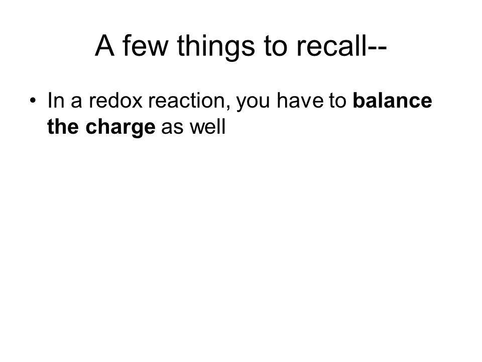 A few things to recall-- In a redox reaction, you have to balance the charge as well