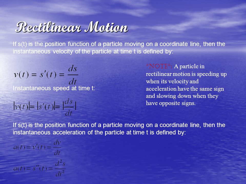 Rectilinear Motion If s(t) is the position function of a particle moving on a coordinate line, then the instantaneous velocity of the particle at time