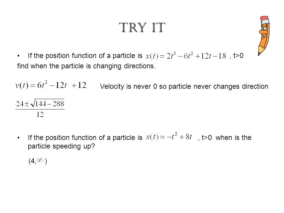 If the position function of a particle is, t>0 find when the particle is changing directions. If the position function of a particle is, t>0 when is t