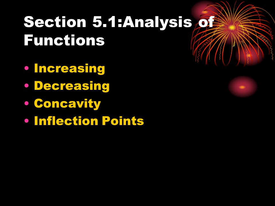 Section 5.1:Analysis of Functions Increasing Decreasing Concavity Inflection Points