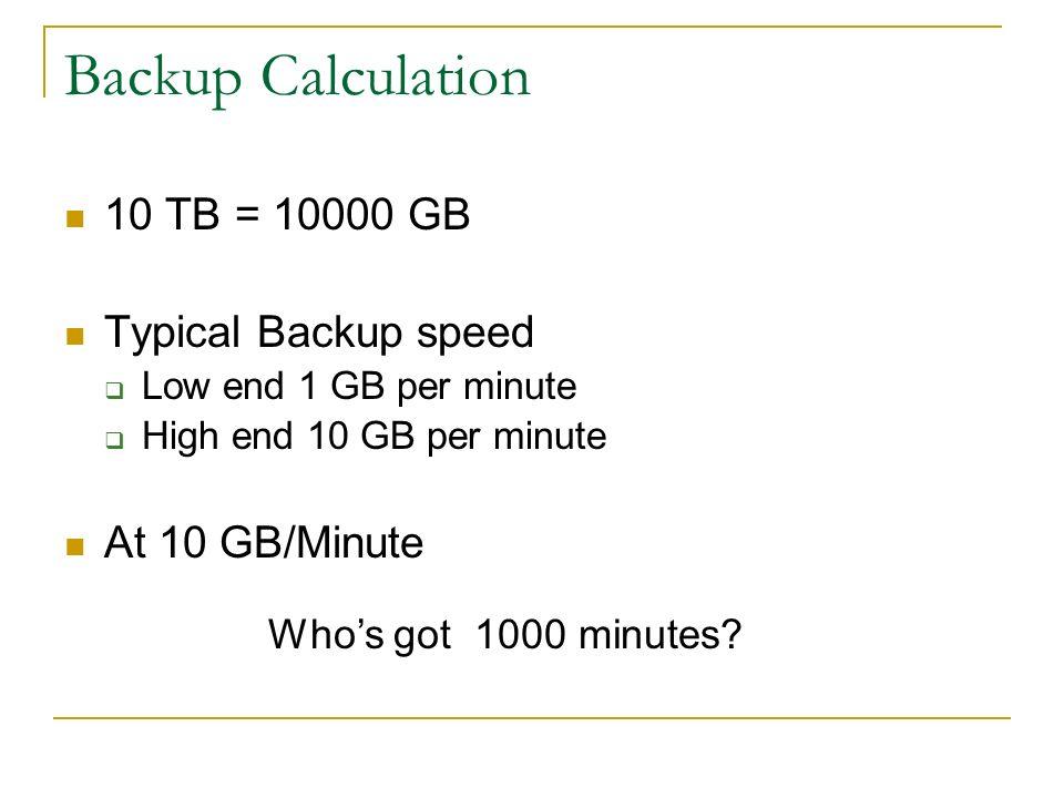 Concern – Data Management (Backup) Lets say you have a 10 TB database. Now back that up.