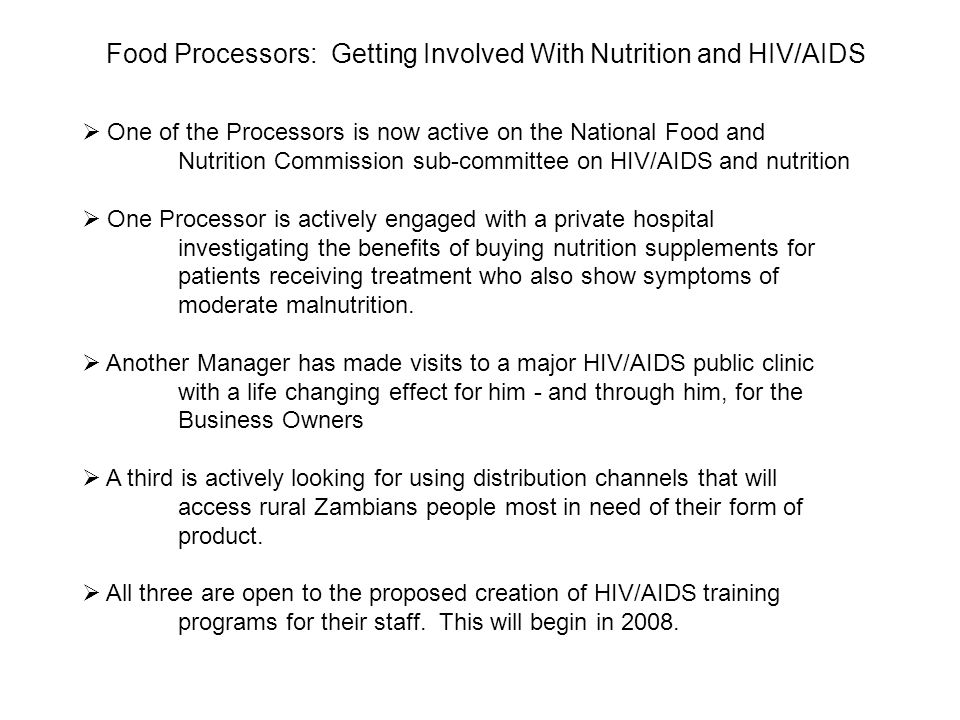 Food Processors: Getting Involved With Nutrition and HIV/AIDS One of the Processors is now active on the National Food and Nutrition Commission sub-co