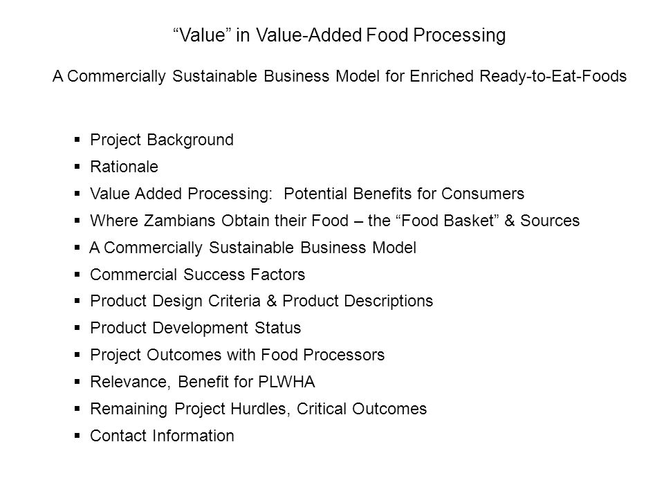 Value in Value-Added Food Processing A Commercially Sustainable Business Model for Enriched Ready-to-Eat-Foods Project Background Rationale Value Adde