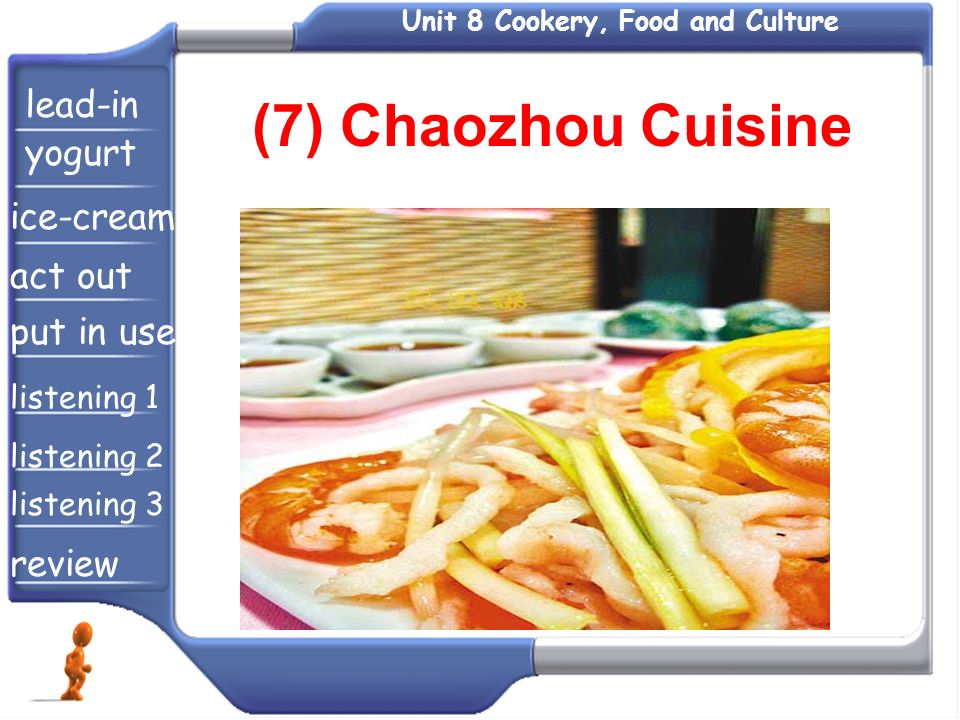 Unit 8 Cookery, Food and Culture (7) Chaozhou Cuisine lead-in yogurt ice-cream act out put in use listening 1 listening 2 listening 3 review