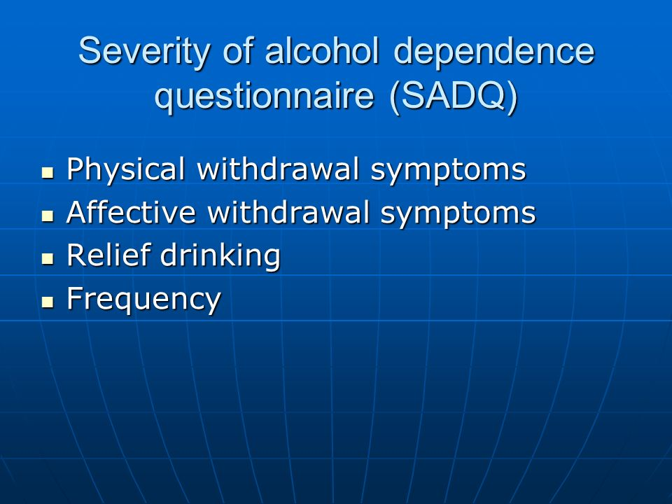 Severity of alcohol dependence questionnaire (SADQ) Physical withdrawal symptoms Physical withdrawal symptoms Affective withdrawal symptoms Affective