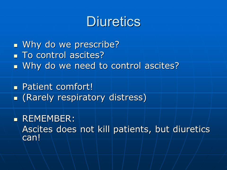 Diuretics Why do we prescribe? Why do we prescribe? To control ascites? To control ascites? Why do we need to control ascites? Why do we need to contr