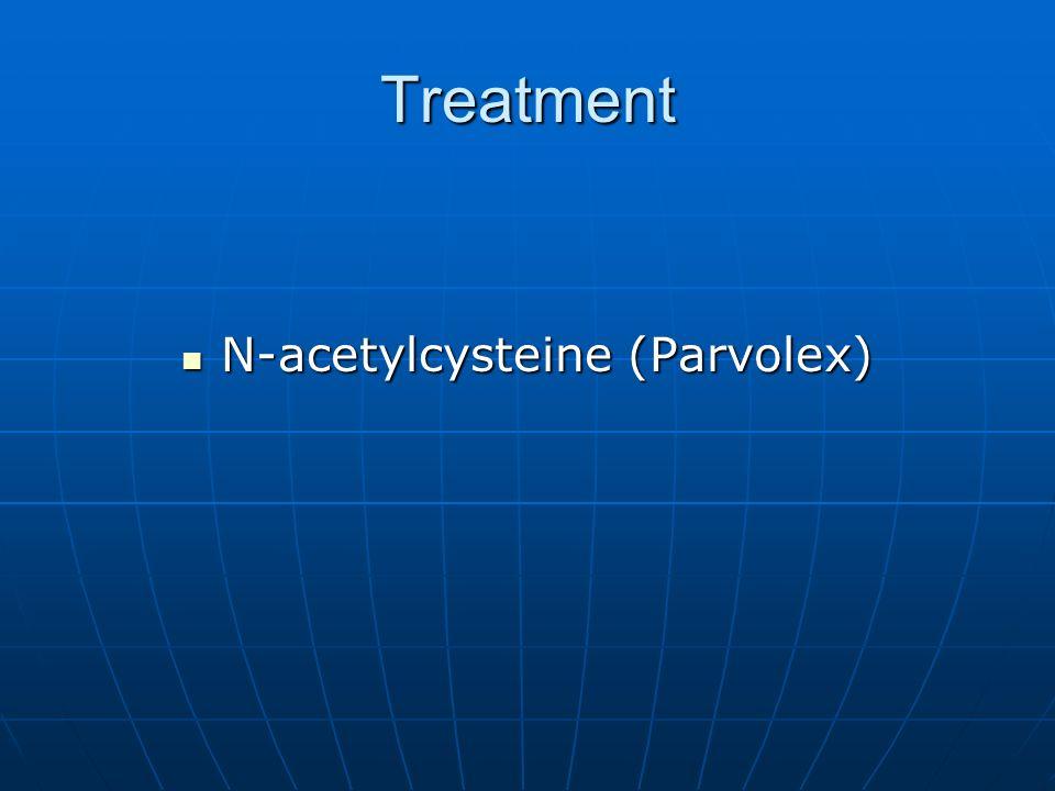 Treatment N-acetylcysteine (Parvolex) N-acetylcysteine (Parvolex)