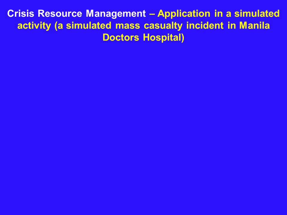 Crisis Resource Management – Application in a simulated activity (a simulated mass casualty incident in Manila Doctors Hospital)