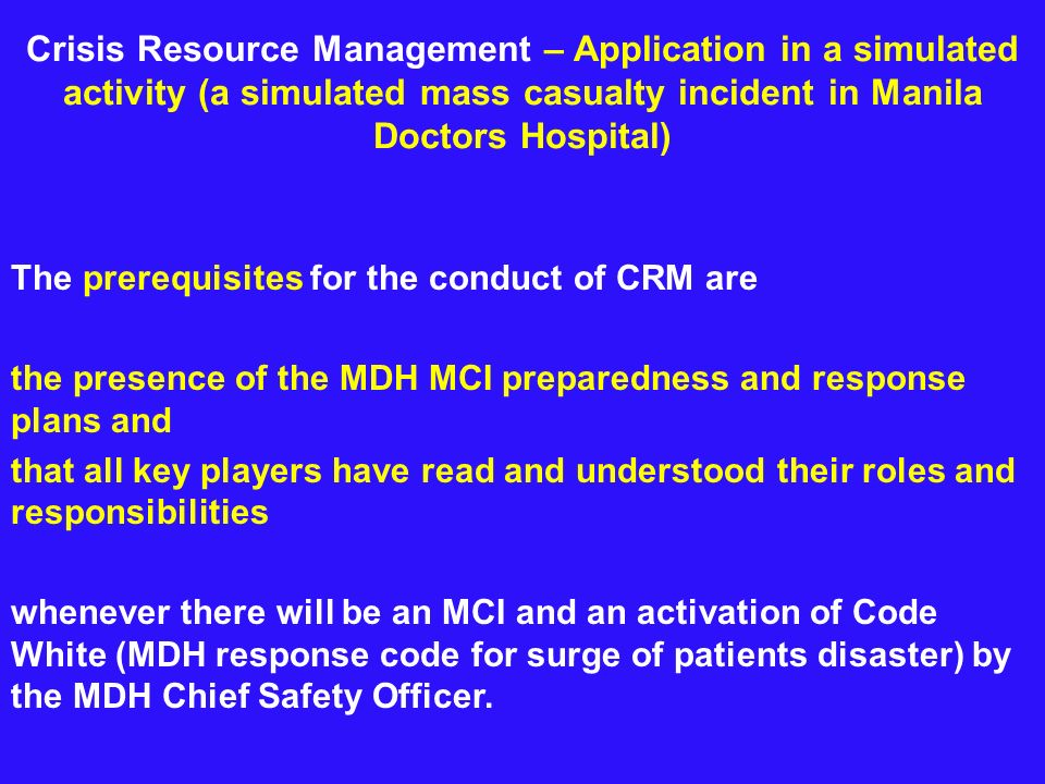 Crisis Resource Management – Application in a simulated activity (a simulated mass casualty incident in Manila Doctors Hospital) The prerequisites for