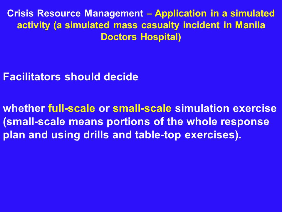 Crisis Resource Management – Application in a simulated activity (a simulated mass casualty incident in Manila Doctors Hospital) Facilitators should d