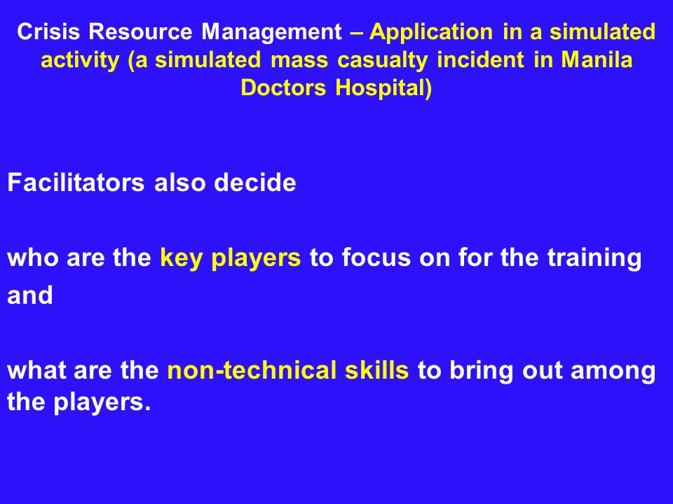 Crisis Resource Management – Application in a simulated activity (a simulated mass casualty incident in Manila Doctors Hospital) Facilitators also dec