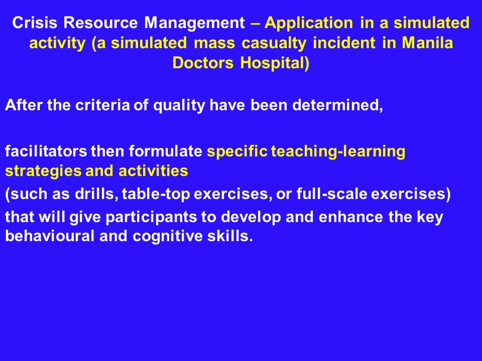 Crisis Resource Management – Application in a simulated activity (a simulated mass casualty incident in Manila Doctors Hospital) After the criteria of