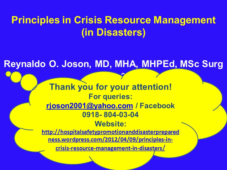 Principles in Crisis Resource Management (in Disasters) Reynaldo O. Joson, MD, MHA, MHPEd, MSc Surg April 16, 2012 MDH MBFI Hall Pre-convention Worksh