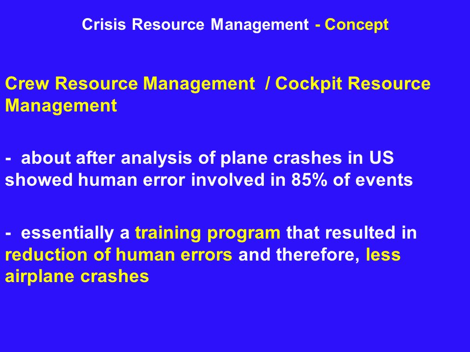 Crisis Resource Management - Concept Crew Resource Management / Cockpit Resource Management - about after analysis of plane crashes in US showed human