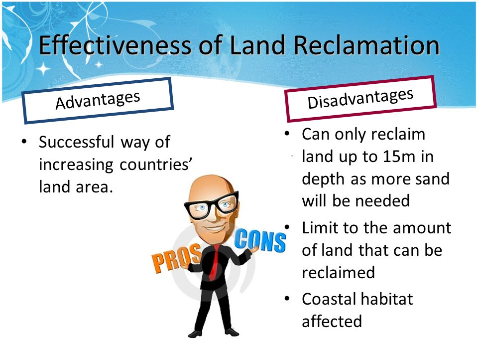 Effectiveness of Land Reclamation Successful way of increasing countries land area.