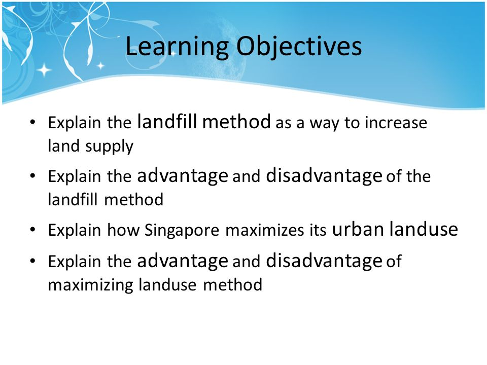 Learning Objectives Explain the landfill method as a way to increase land supply Explain the advantage and disadvantage of the landfill method Explain how Singapore maximizes its urban landuse Explain the advantage and disadvantage of maximizing landuse method
