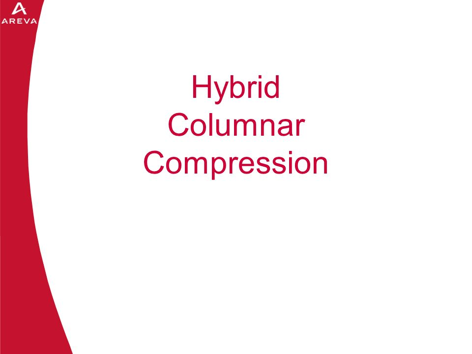 Daniel A. Morgan Hybrid Columnar Compression