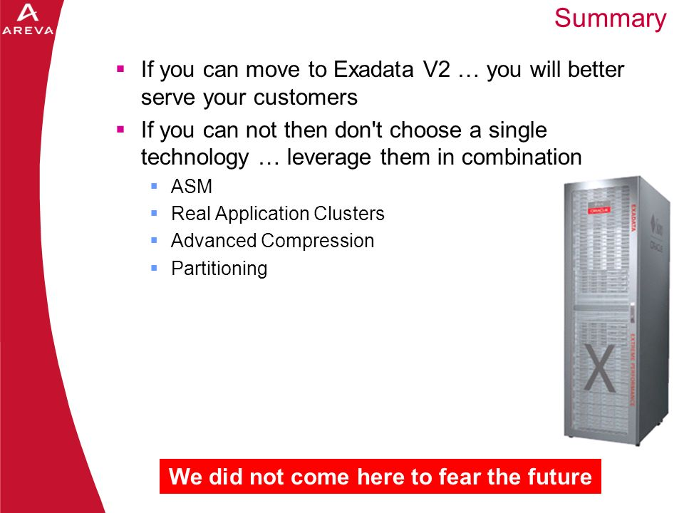 Daniel A. Morgan Summary We did not come here to fear the future If you can move to Exadata V2 … you will better serve your customers If you can not t
