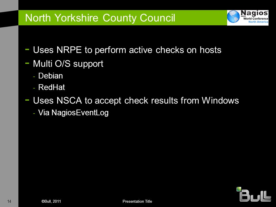 14©Bull, 2011Presentation Title North Yorkshire County Council - Uses NRPE to perform active checks on hosts - Multi O/S support - Debian - RedHat - U