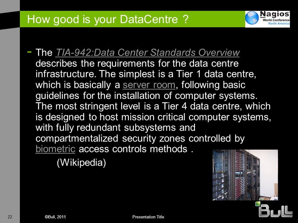 22©Bull, 2011Presentation Title How good is your DataCentre ? - The TIA-942:Data Center Standards Overview describes the requirements for the data cen