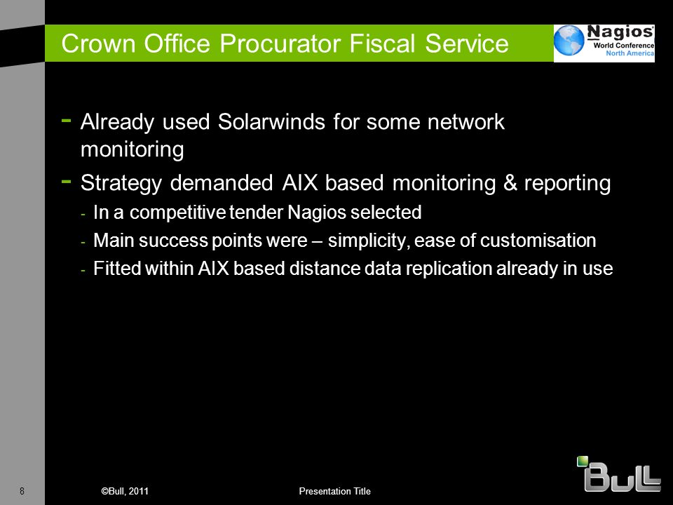 8©Bull, 2011Presentation Title Crown Office Procurator Fiscal Service - Already used Solarwinds for some network monitoring - Strategy demanded AIX ba