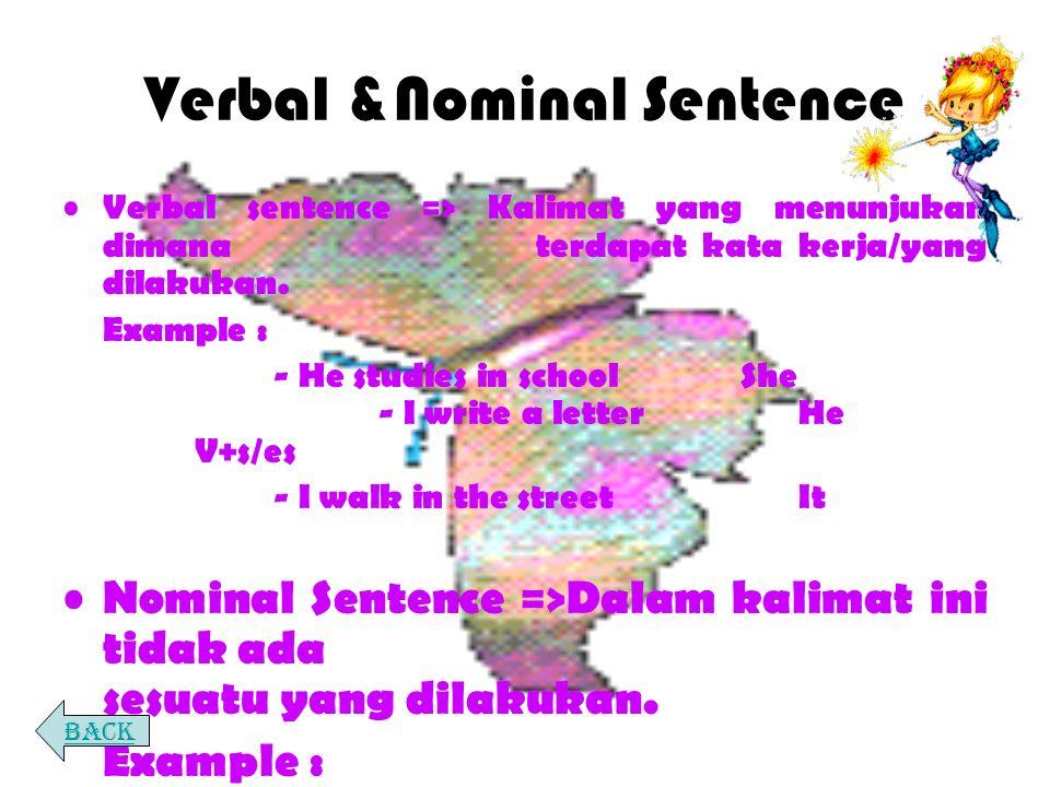 Verbal &Nominal Sentence Verbal sentence => Kalimat yang menunjukan dimana terdapat kata kerja/yang dilakukan.