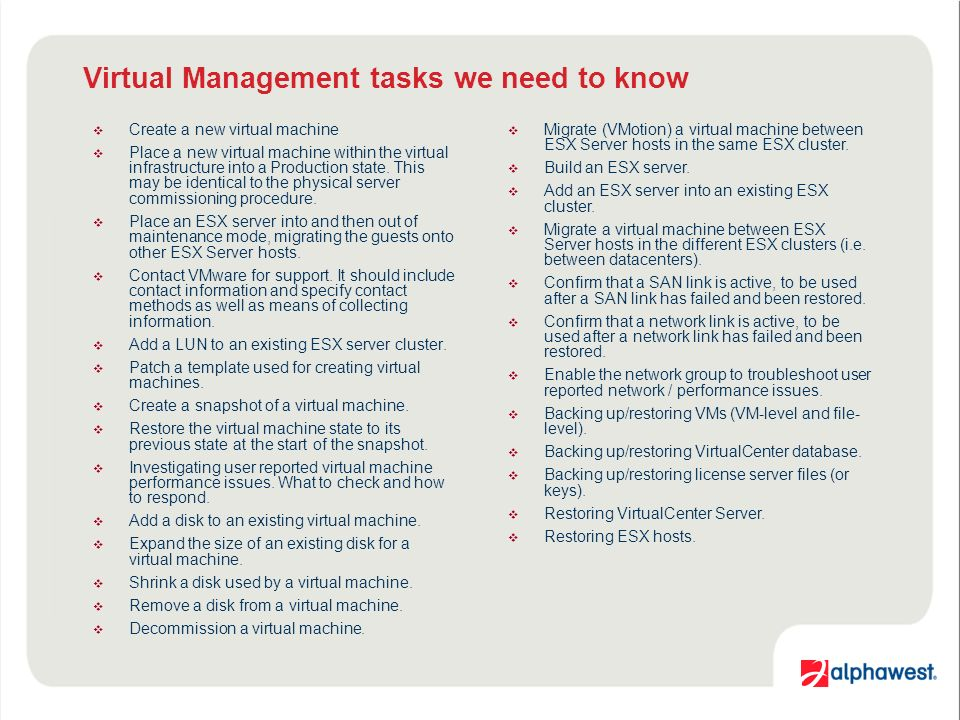 Virtual Management tasks we need to know Create a new virtual machine Place a new virtual machine within the virtual infrastructure into a Production state.