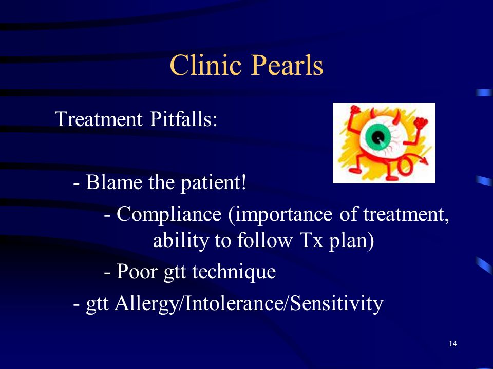 Clinic Pearls Treatment Pitfalls: - Blame the patient.