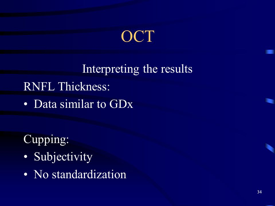 OCT Interpreting the results RNFL Thickness: Data similar to GDx Cupping: Subjectivity No standardization 34