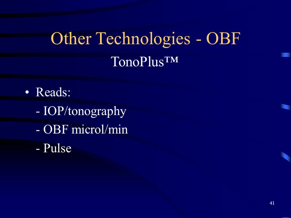 Other Technologies - OBF Reads: - IOP/tonography - OBF microl/min - Pulse TonoPlus 41