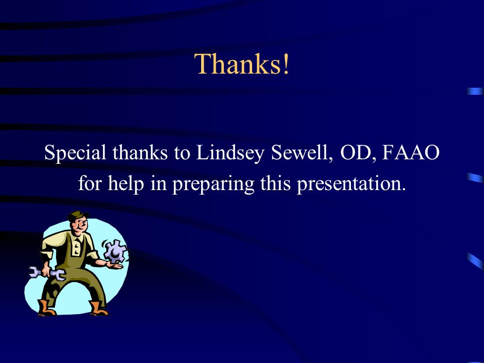 Thanks! Special thanks to Lindsey Sewell, OD, FAAO for help in preparing this presentation.