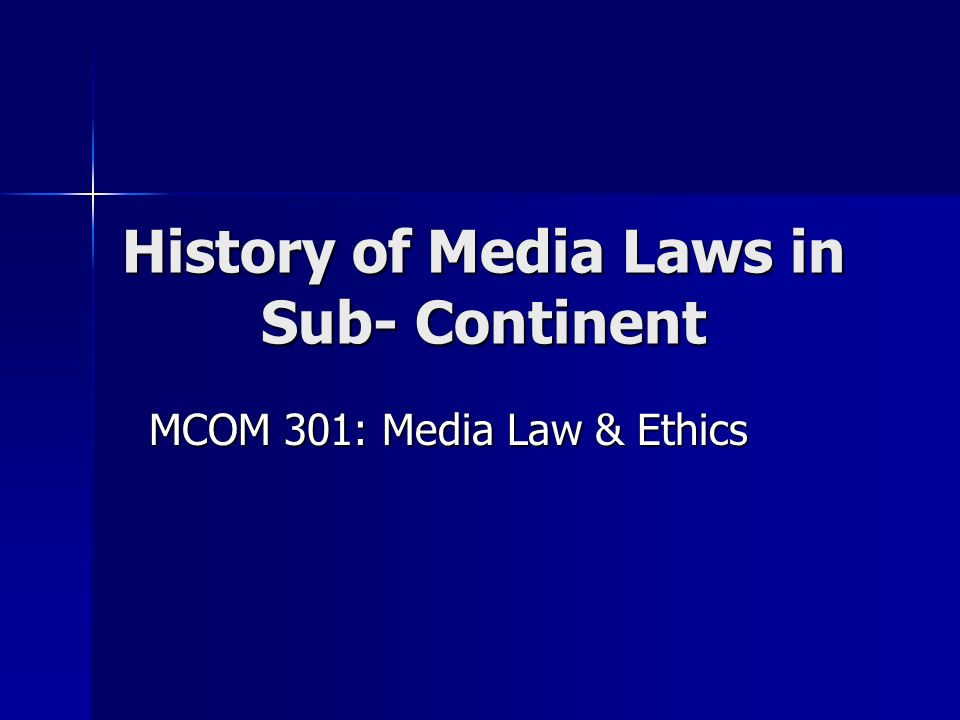 History of Media Laws in Sub- Continent MCOM 301: Media Law & Ethics