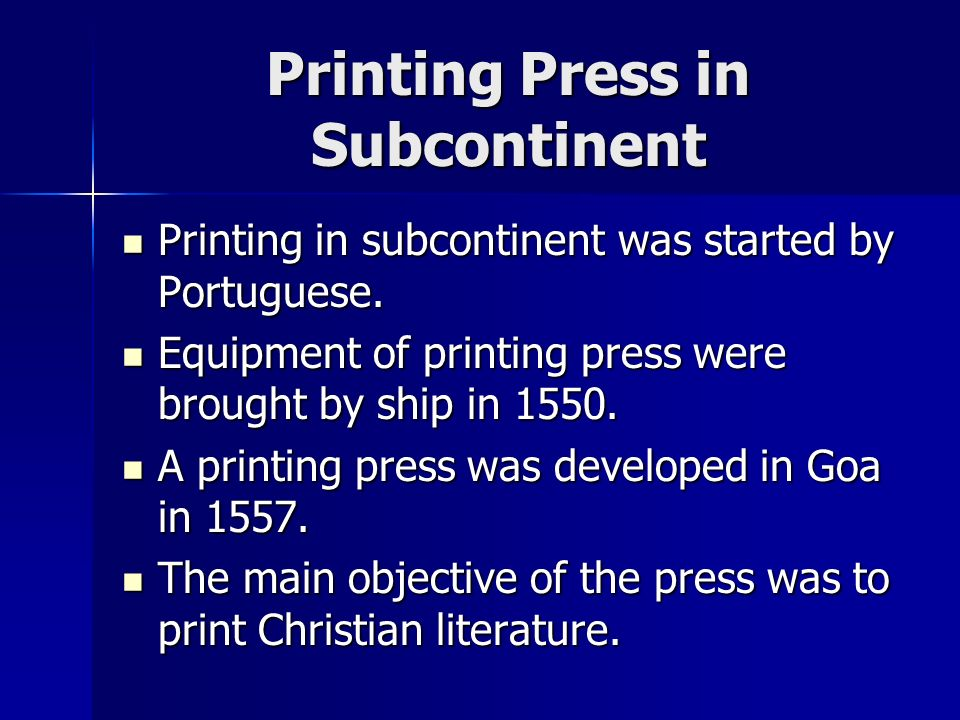 Printing Press in Subcontinent Printing in subcontinent was started by Portuguese. Printing in subcontinent was started by Portuguese. Equipment of pr