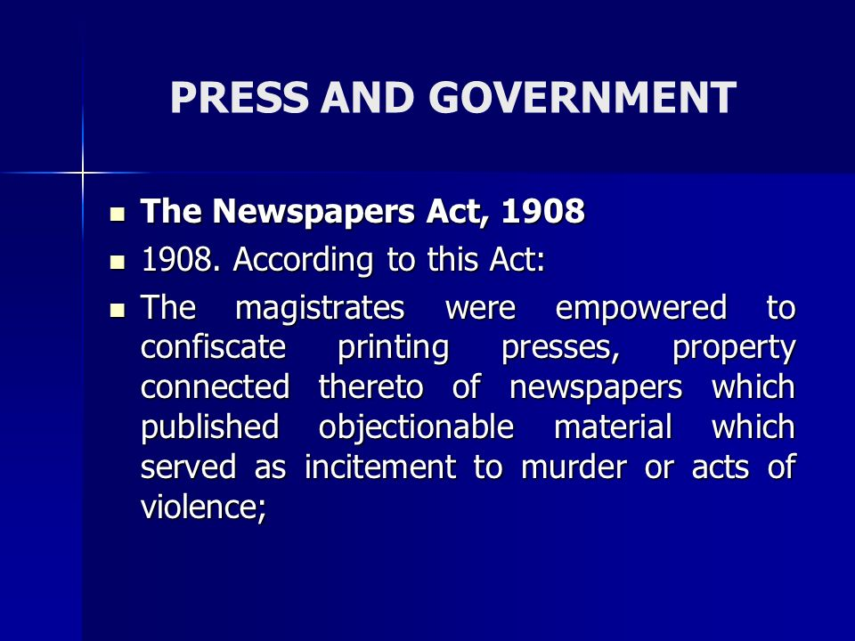 PRESS AND GOVERNMENT The Newspapers Act, 1908 The Newspapers Act, 1908 1908. According to this Act: 1908. According to this Act: The magistrates were