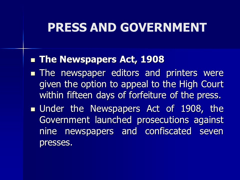 PRESS AND GOVERNMENT The Newspapers Act, 1908 The Newspapers Act, 1908 The newspaper editors and printers were given the option to appeal to the High