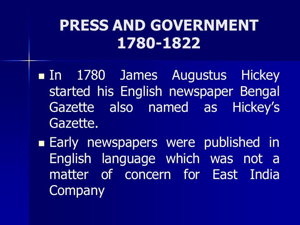 PRESS AND GOVERNMENT 1780-1822 So they were at ease that these newspapers cannot raise the people against them in anyway.