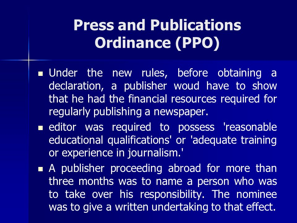 Press and Publications Ordinance (PPO) Under the new rules, before obtaining a declaration, a publisher woud have to show that he had the financial re
