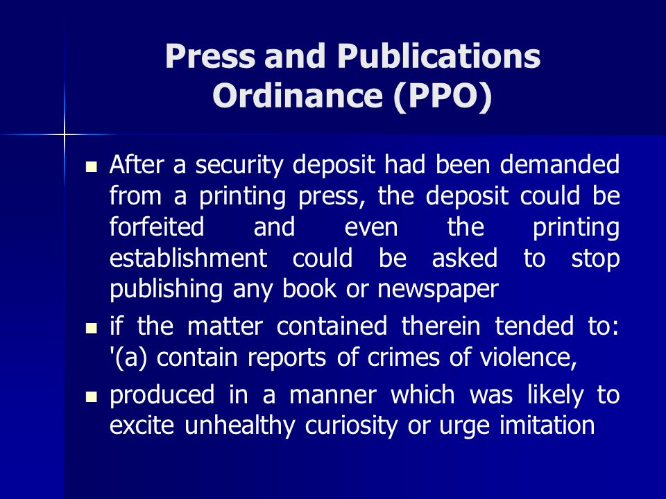 Press and Publications Ordinance (PPO) After a security deposit had been demanded from a printing press, the deposit could be forfeited and even the p