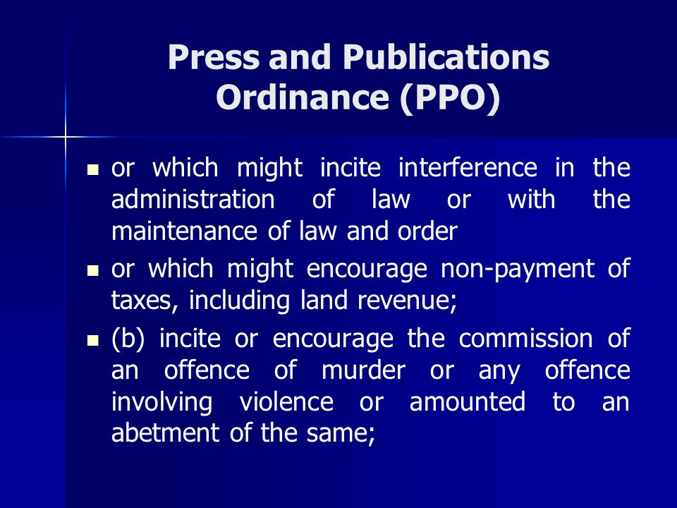 Press and Publications Ordinance (PPO) or which might incite interference in the administration of law or with the maintenance of law and order or whi