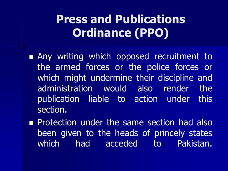 Press and Publications Ordinance (PPO) Any writing which opposed recruitment to the armed forces or the police forces or which might undermine their d