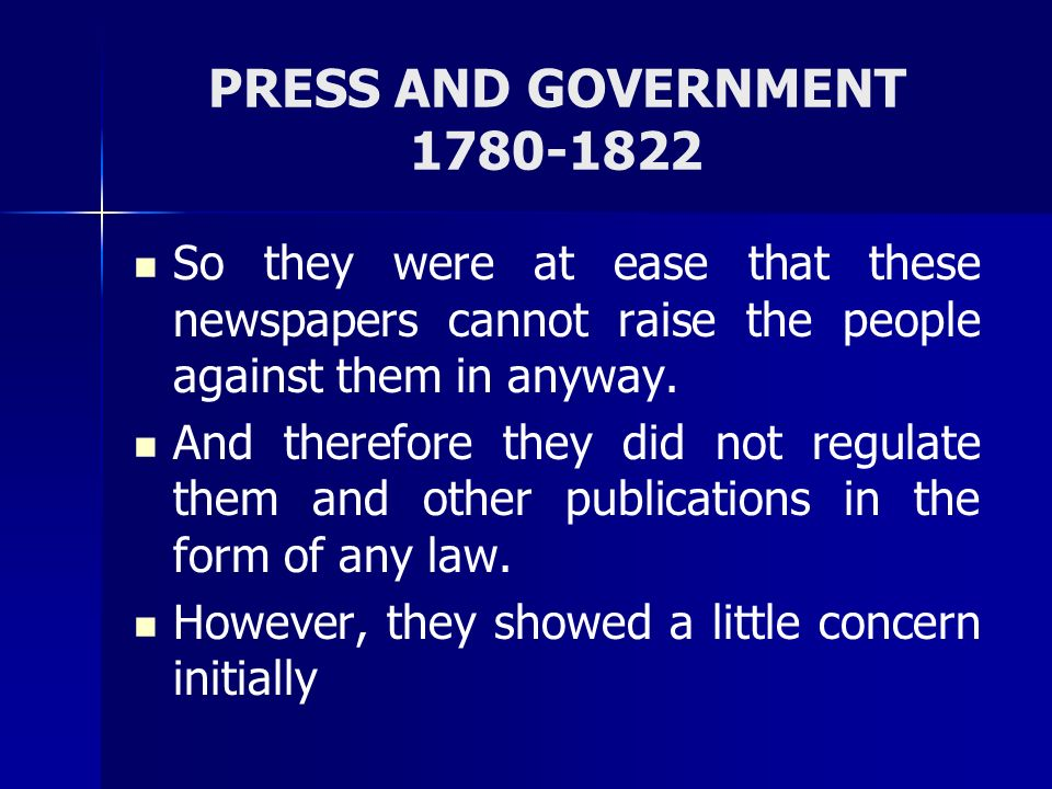 PRESS AND GOVERNMENT 1780-1822 The Licensing Regulations, 1823 Every printer and publisher to obtain a license from the Governor General for starting a press or using it.