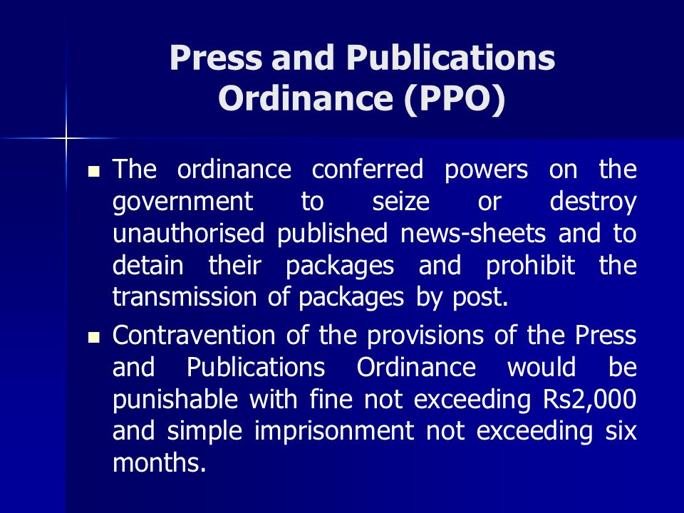 Press and Publications Ordinance (PPO) The ordinance conferred powers on the government to seize or destroy unauthorised published news-sheets and to