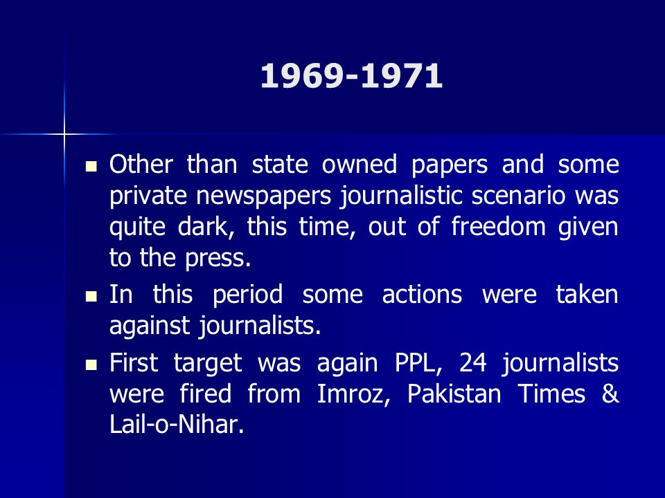 1969-1971 Other than state owned papers and some private newspapers journalistic scenario was quite dark, this time, out of freedom given to the press