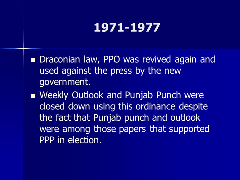 1971-1977 Draconian law, PPO was revived again and used against the press by the new government. Weekly Outlook and Punjab Punch were closed down usin