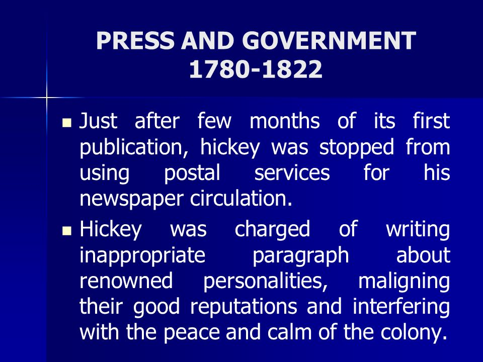 PRESS AND GOVERNMENT 1780-1822 The Licensing Regulations, 1823 In case of hiring or firing of any person associated with the paper, the Governor General should be informed.