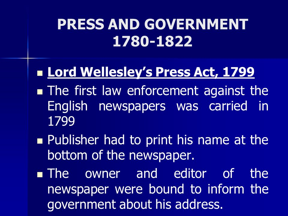 PRESS AND GOVERNMENT The Newspapers Act, 1908 The Newspapers Act, 1908 The newspapers of the time often commented adversely on the Government policies.
